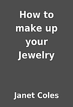 How to make up your Jewelry by Janet Coles