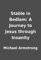 Stable in Bedlam: A Journey to Jesus through…