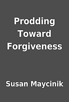 Prodding Toward Forgiveness by Susan…