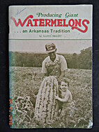 Producing Giant Watermelons ...an Arkansas…