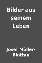 Bilder aus seinem Leben by Josef…