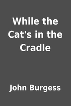 While the Cat's in the Cradle by John…