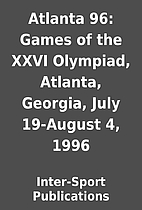 Atlanta 96: Games of the XXVI Olympiad,…