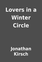 Lovers in a Winter Circle by Jonathan Kirsch