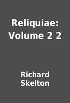 Reliquiae: Volume 2 2 by Richard Skelton