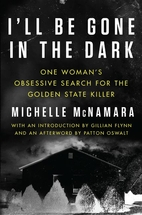 I'll Be Gone in the Dark : One Woman's…