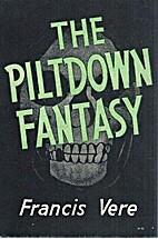 The Piltdown Fantasy by Francis Vere