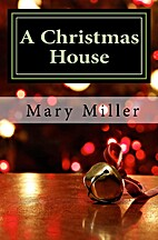 A Christmas House by Mary Miller