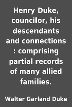 Henry Duke, councilor, his descendants and…
