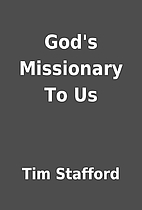 God's Missionary To Us by Tim Stafford