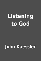 Listening to God by John Koessler