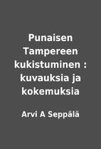 Punaisen Tampereen kukistuminen : kuvauksia…