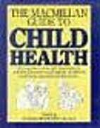The Macmillan Guide To Child Health by David…