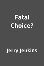 Fatal Choice? by Jerry Jenkins
