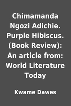 Chimamanda Ngozi Adichie Purple Hibiscusbook Review An Article
