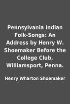 Pennsylvania Indian Folk-Songs: An Address…