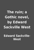 The ruin; a Gothic novel, by Edward…