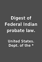 Digest of Federal Indian probate law. by…
