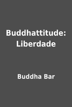 Buddhattitude: Liberdade by Buddha Bar