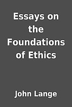 Essays on the Foundations of Ethics by John…