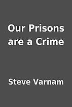 Our Prisons are a Crime by Steve Varnam