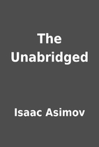 The Unabridged by Isaac Asimov