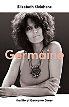 Germaine: The Life of Germaine Greer by…