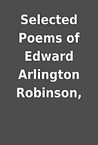 Selected Poems of Edward Arlington Robinson,
