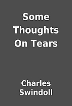 Some Thoughts On Tears by Charles Swindoll