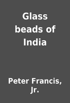 Glass beads of India by Peter Francis, Jr.