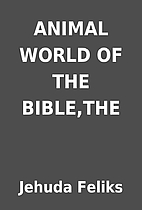 ANIMAL WORLD OF THE BIBLE,THE by Jehuda…
