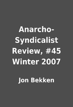 Anarcho-Syndicalist Review, #45 Winter 2007…