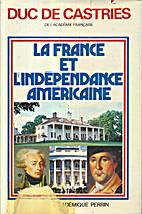 La France et l'indépendance américaine,…