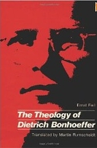 The theology of Dietrich Bonhoeffer by Ernst…