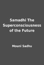 Samadhi The Superconsciousness of the Future…