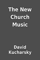 The New Church Music by David Kucharsky