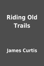 Riding Old Trails by James Curtis