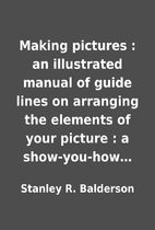 Making pictures : an illustrated manual of…