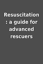 Resuscitation : a guide for advanced…