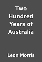 Two Hundred Years of Australia by Leon…
