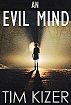 An Evil Mind--A Suspense Novel by Tim Kizer