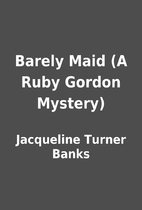 Barely Maid (A Ruby Gordon Mystery) by…