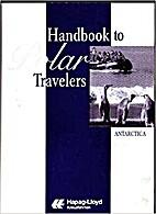 Polar Travelers Handbook to Antarctica by…