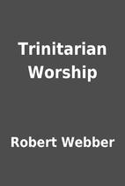 Trinitarian Worship by Robert Webber