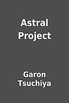 Astral Project by Garon Tsuchiya