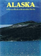 Alaska: A Picture Book to Remember Her By by…
