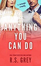Anything You Can Do by R. S. Grey