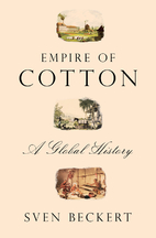 Empire of Cotton: A Global History by Sven…