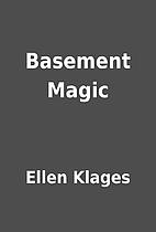 Basement Magic by Ellen Klages