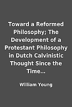 Toward a Reformed Philosophy; The…